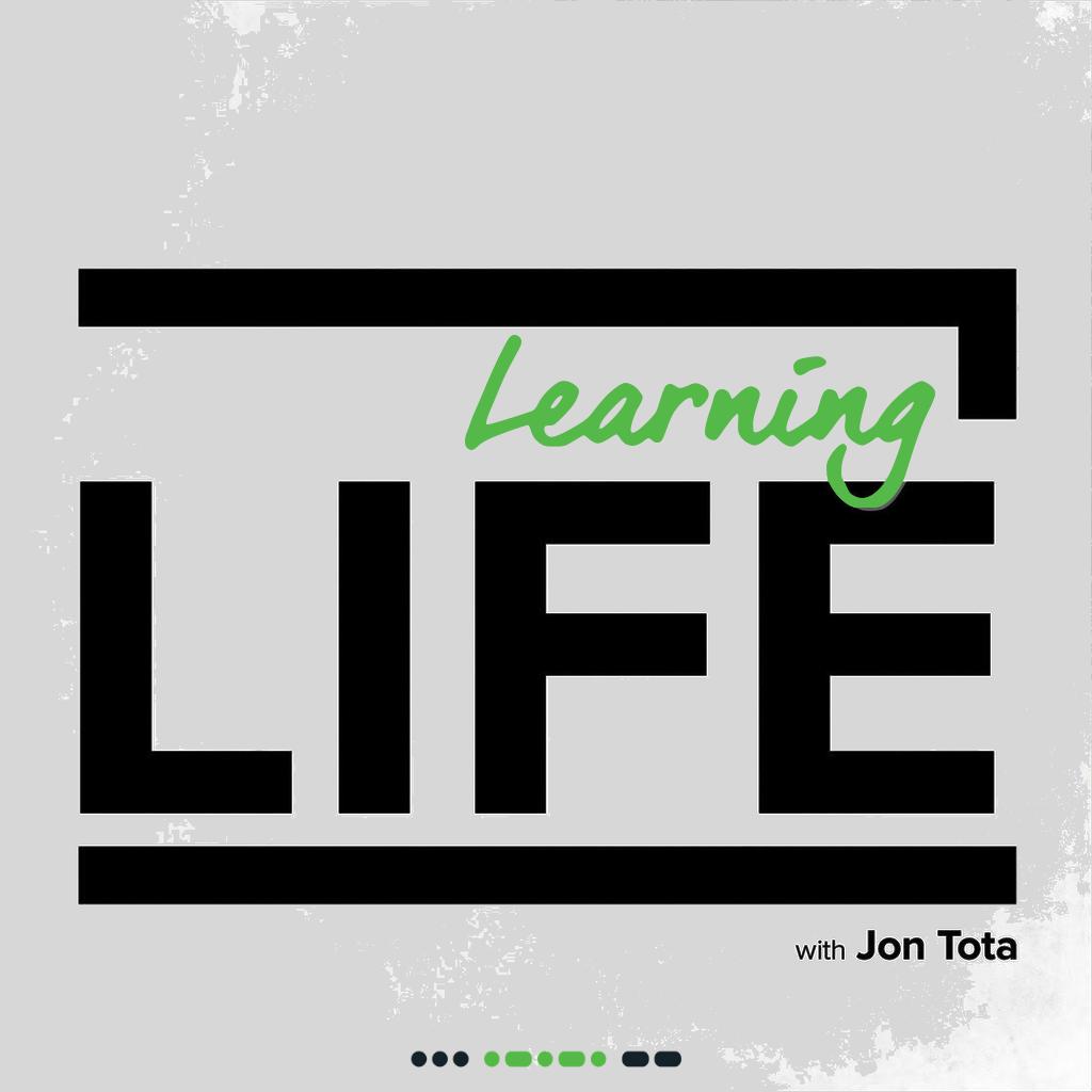 Learning Life Jon Tota Podcast